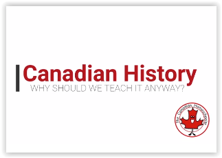 Canadian History - Why Bother Teaching it?