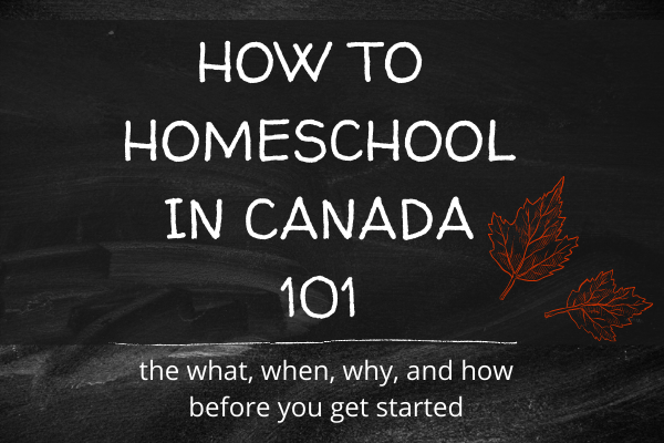 HOW TO HOMESCHOOL IN CANADA 101